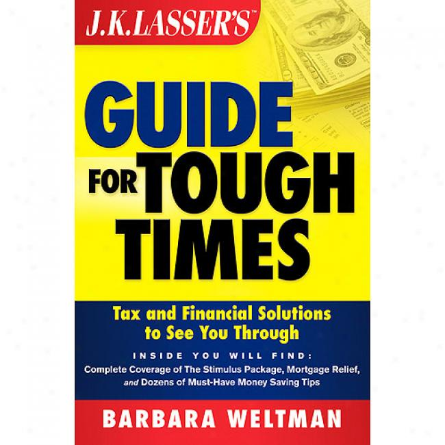 J.k. Lasser's Guide For Tough Times: Tax And Financial Solutions To See You Through