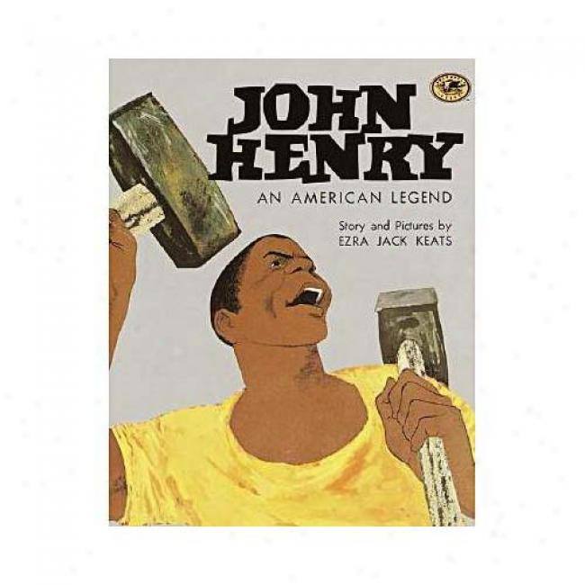 John Henry: An American Lehend By Ezra Jack Keats, Isbn 0394890523