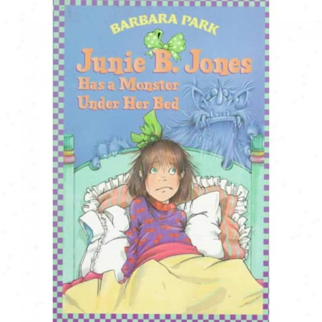 Junie B. Jones Has A Monster Under Her Bed By Barbara Park, Isbn 0679866973