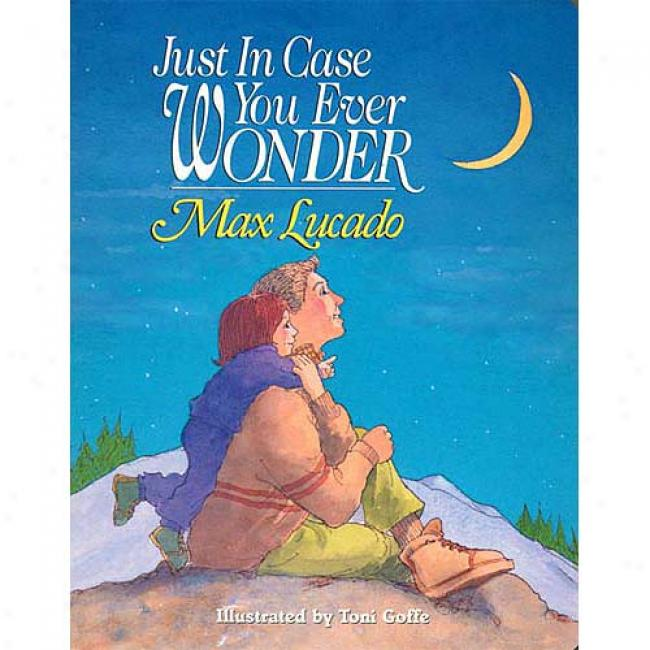 Just In Case You Ever Wonder By Max Lucado, Isbn 0849975093