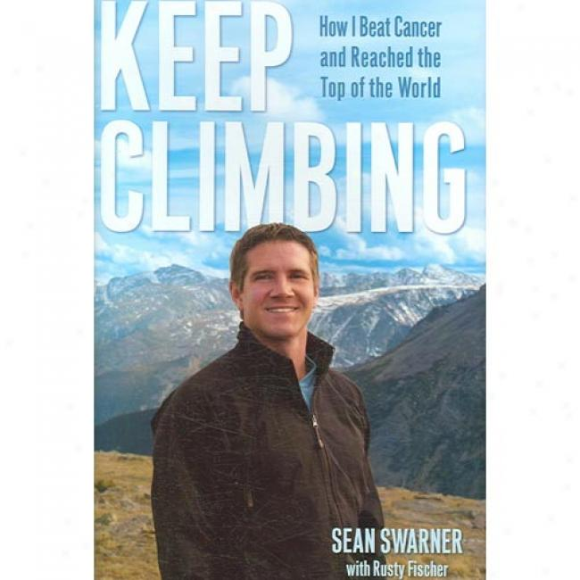 Keep Climbing: How I Dash Cancer And Reached The Top Of The Worid