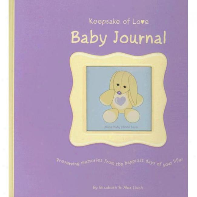 Keepsake Of Love Baby Journal: Preserving Memories From The Happiest Days Of Your Mode !
