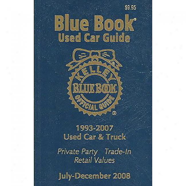 Kelley Blue Book Used Car Lead, July-december 2008: Consumer Edition: 1993-2007 Models