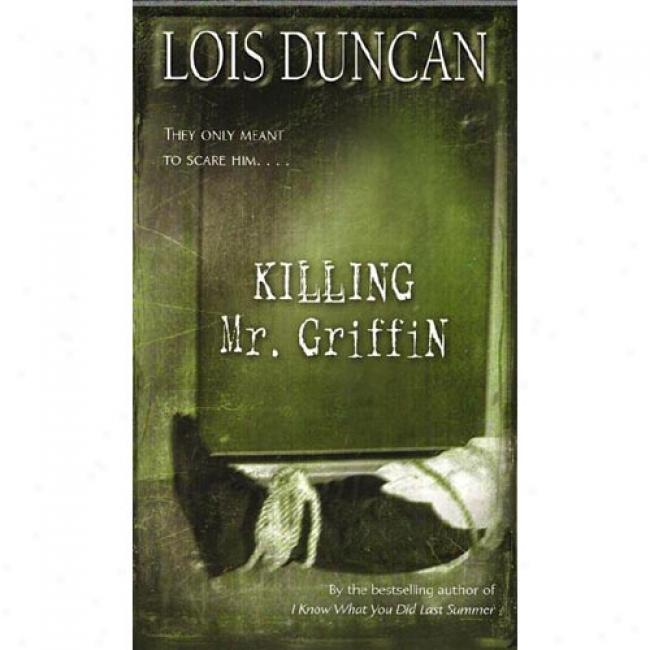 Killing Mr. Griffin By Lois Duncan, Isbn 0440945151