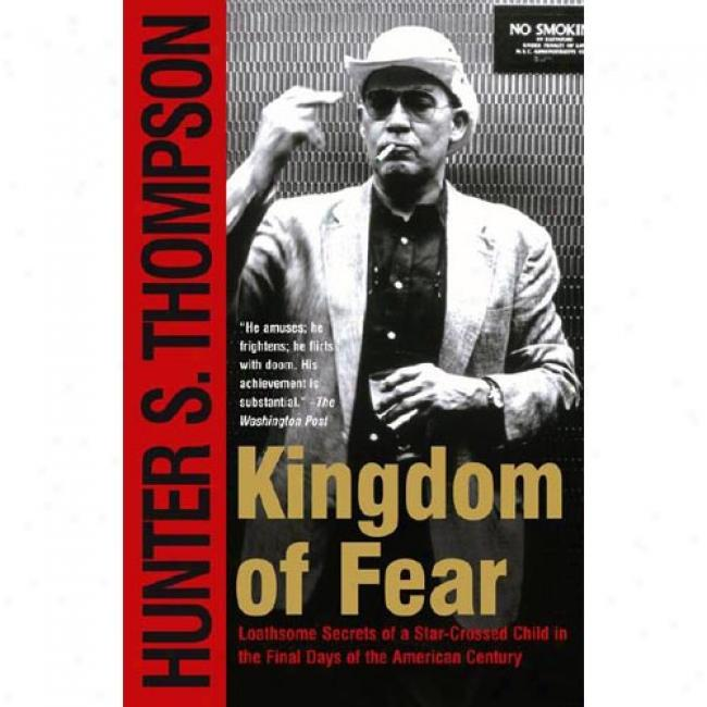 Kingdom Of Fear: Loathsome Sercets Of A Star-crossed Child In The Final Days Of The American Century