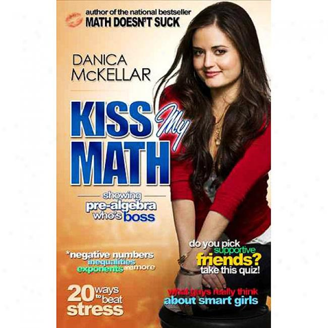 Kiss My Math: Showig Pre-algebra Who's Boss