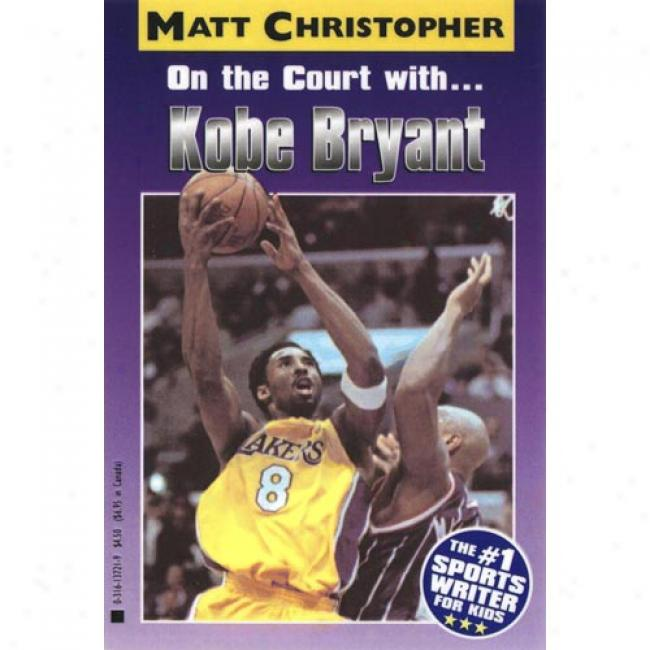 Kobe Bryant: On The Courtyard With... By Matt Christopher, Isbn 0316137324