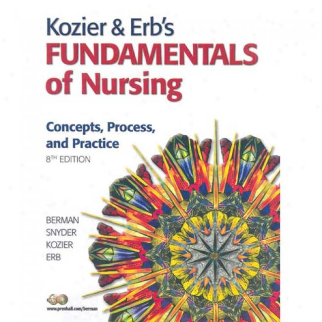Kozier & Erb's Fundamentals Of Nursing: Concepts, Process, And Practice [By the side of Dvd-rom]