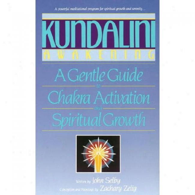 Kundalini Awakening: A Gentle Guide To Chakra Activation And Spiritual Growth By John Selby, Isbn 0553353306