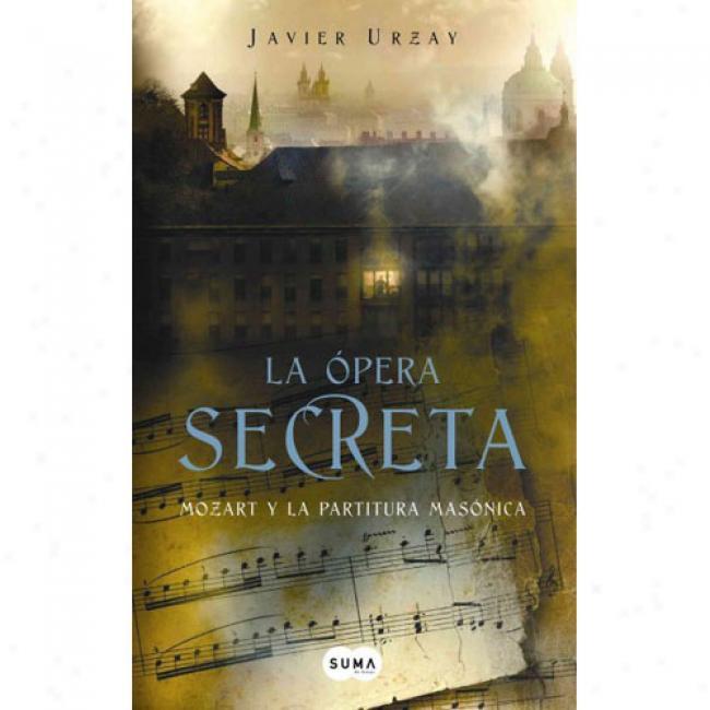 La Opera Secreta: Mozart Y La Partitura Masonica
