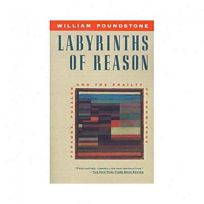 Labyrinths Of Reason: Paradox, Puzzles, And The Frailty Of Knowledge By William Poundstone, Isbn 0385242719