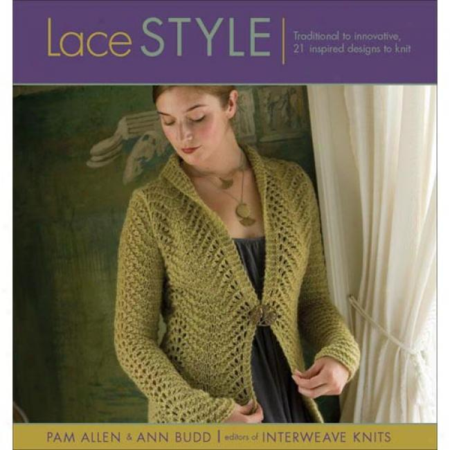 Lace Style: Traditional To Innovative, 21 Inspired Designs To Knit