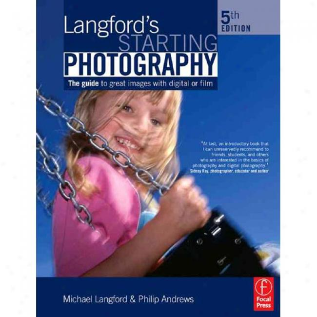 Langford's Starting Photography: The Guide To Great Images Withh Digital Or Thread
