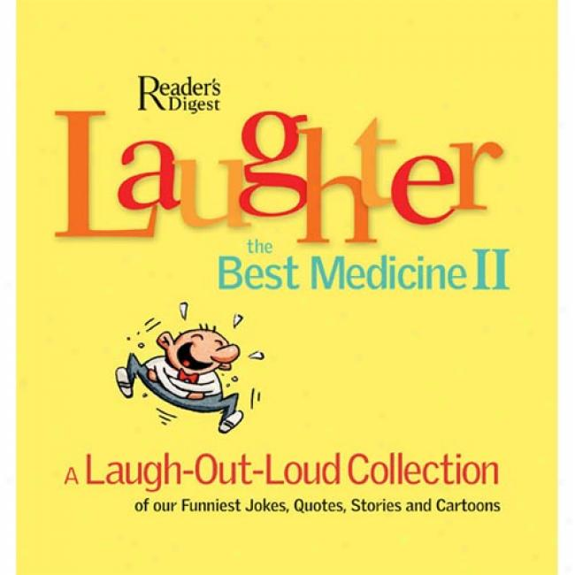 Laughter The Best Medicine Ii: A Laugh-out-loud Collection Of Our Funniest Jokes, Quotes, Stories And Cartoons