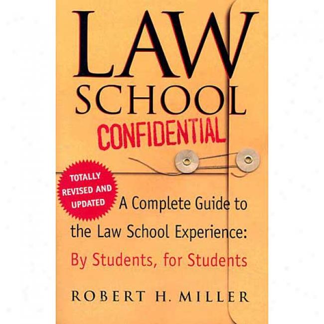 Law School Confidential (revised Edition): A Complete Guide To The Jurisprudence School Experience: By Students, For Students By Robert H. Miller, Isbn 0312318812