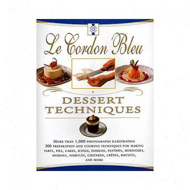 Le Cordon Bleu Dessert Techniques By Laurent Duchene, Isbn 0688169074