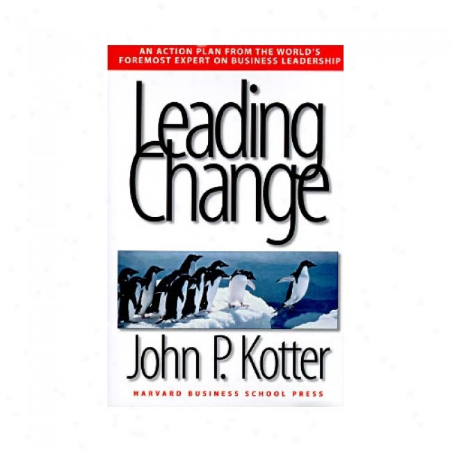 Leading Change By John P. Kotter, Isbn 0875847471