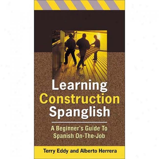 Learning Construction Spanglisn: Beginner's Guide To Spanish On-the-job