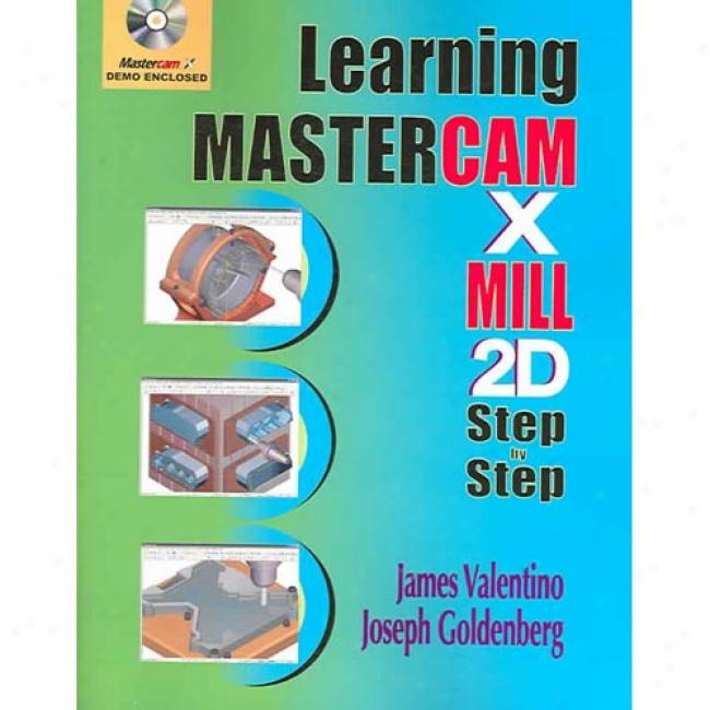 Learning Mastercam X Milll 2d Step By Step [with Cdrom]