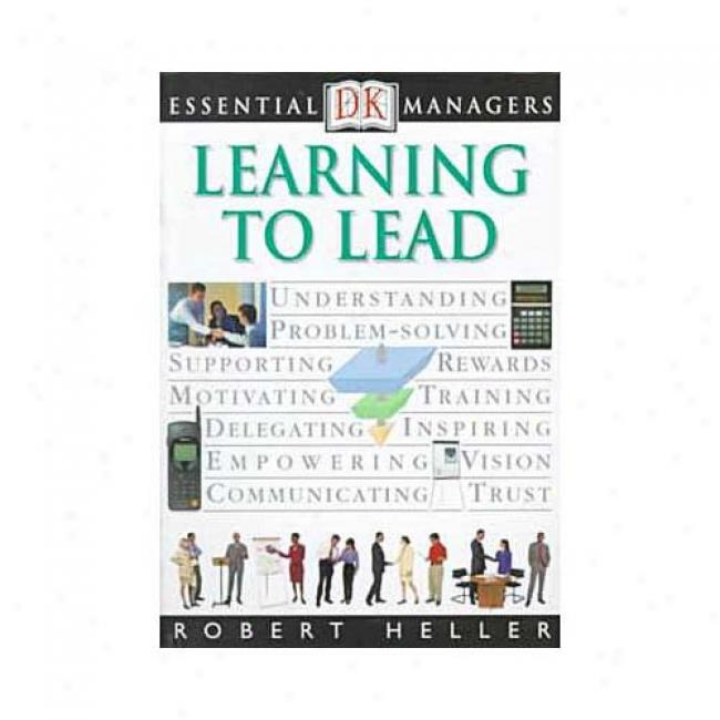 Learning To Lead By Robert Heller, Isbn 0789448629
