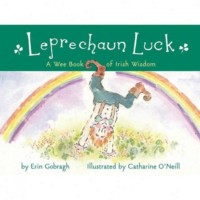Leprechaun Luck: A Wee Book Of Irish Wisdom By Erin Gobragh, Isbn 0689855583