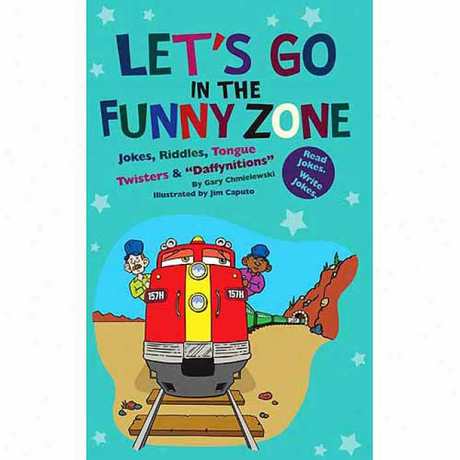 Let's Go In The Funny Zone: Jokes, Riddles, Tongue Twisters & Daffynitions