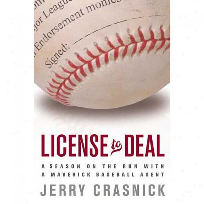 Licnese To Deal: A Season On The Trip With A Maverick Baseball Agent