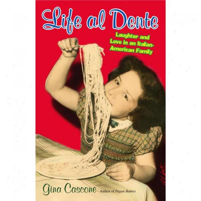 Life Al Dente: Laughter And Love In An Italian-american Family By Gina Cascone, Isbn 074345328x