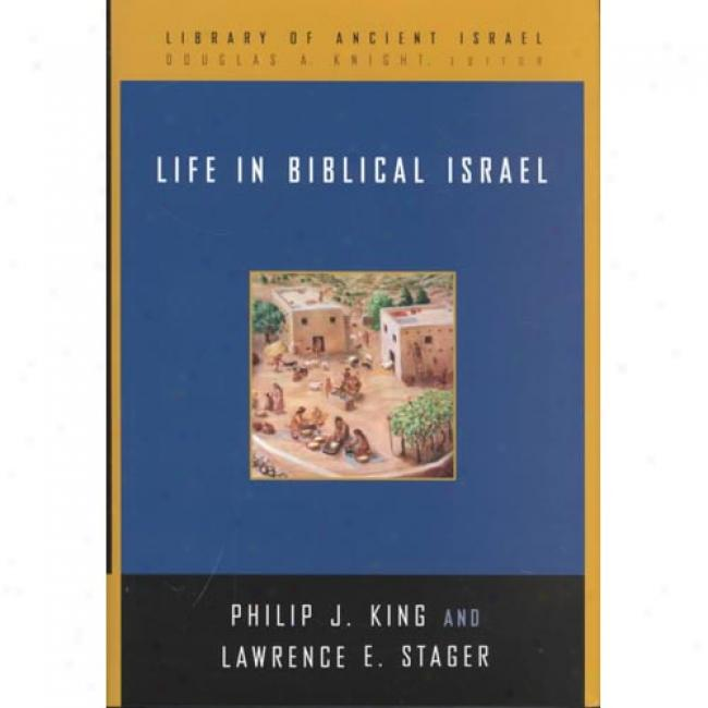 Life In Biblical Isreal By Philip J. King, Isbn 0664221483