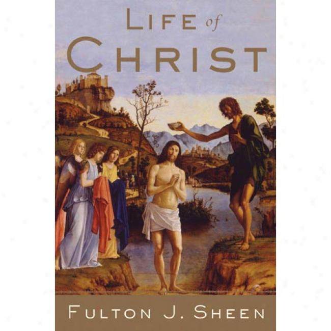Life Of Christ: Complete And Unabridged By Fulton J. Sheen, Isbn 0385132204