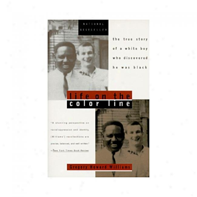 Life On The Color Line: The True Story Of A White Boy Who Discovered He Was Black By Gregory Howard Williams, Isbn 0452275334