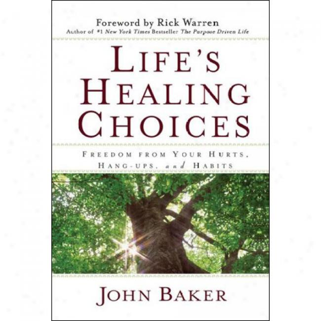 Life's Healing Choices: Freedom From Your Hurts, Hang-uos, And Habits