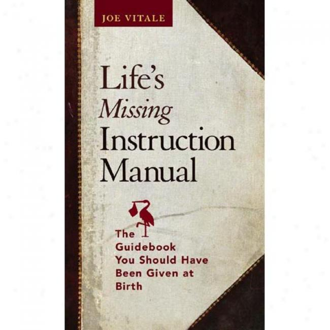 Life'e Missinng Instruction Manual: The Guidebook You Shoul dHave Been Given At Birth