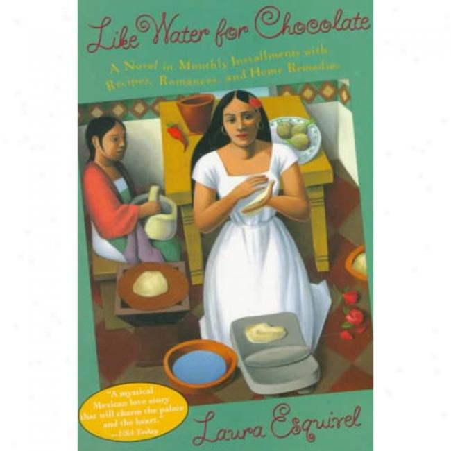 Like Water For Chocolate: A Novel In Monthly Installments With Recipes, Romances, And Home Remedies In the name of Laura Esquivel, Isbn 038542017x