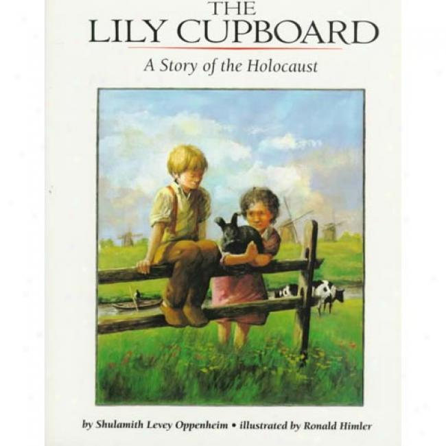 Lily Cupboard: A Story Of The Holocaust By Shulamith Levey Oppenheim, Isbn 0064433935