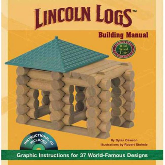 Lincoln Logs Building Maanual: Graphic Instructions For 37 World-famous Designs [with Cdrom]
