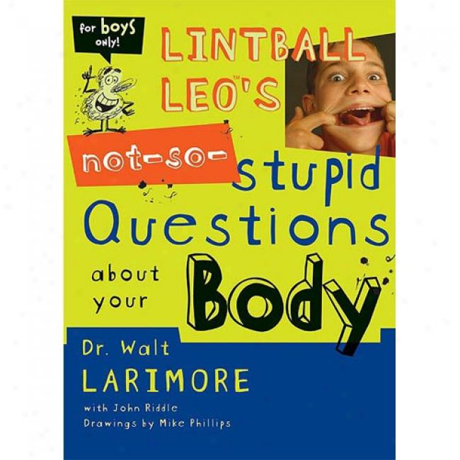 Lintball Leo's Not-so-stupid Questions About Your Body By Walt Larimore, Isbn 0310705452
