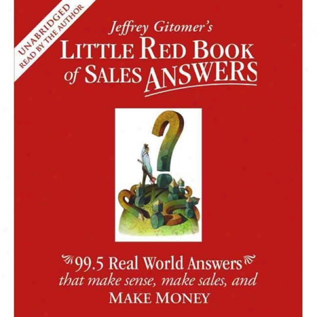 Little Red Book Of Sales Answers: 99.5 Real Life Answers That Make Sense, Maoe Sales, And Make Money