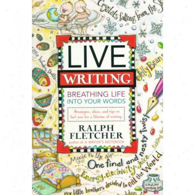 Live Writing: Breathing Life Into Your Words By Ralph Fletcher, Isbn 0380797011