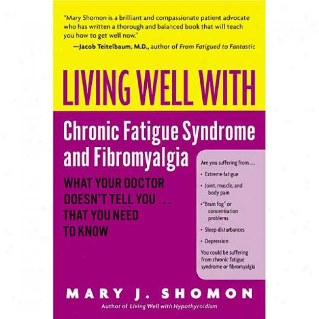 Living Well With Chronic Fatigue Syndrome And Fibromyalgia: What Your Doctor Doesn't Tell You...that You Need To Be sure By Mary J. Shomon, Isbn 0060521252