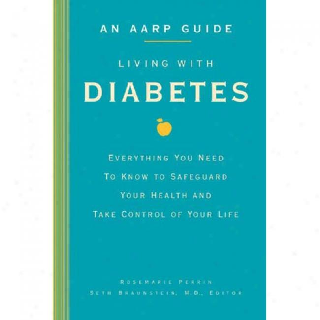 Living With Diabetes: Eveeything You Need To Know To Defence Your Soundness And Take Control Of Your Life
