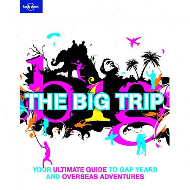 Lonely Planet The Distended Trip: Your Ultimate Guide To Gap Years And Overseas Adventures