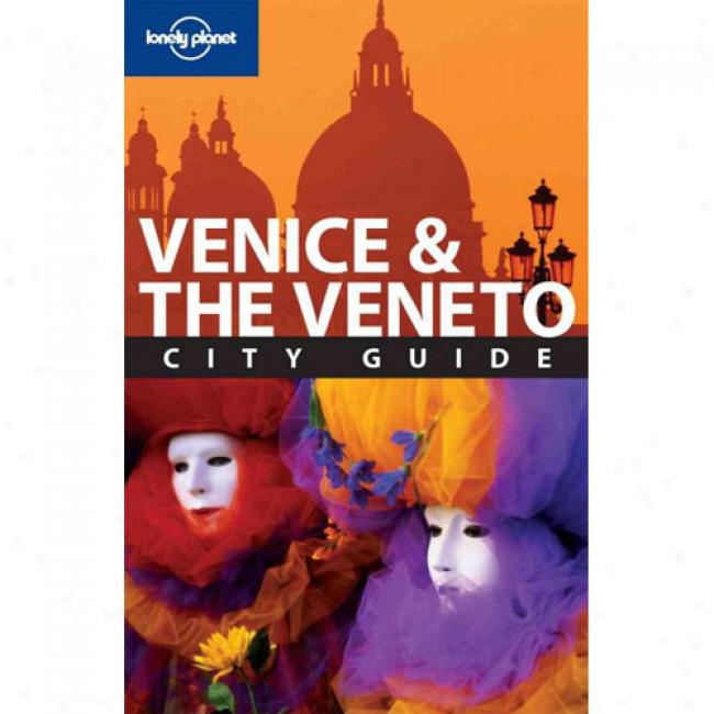 Lonely Planet Venice And The Veneto City Guide [with Pull-out Map]