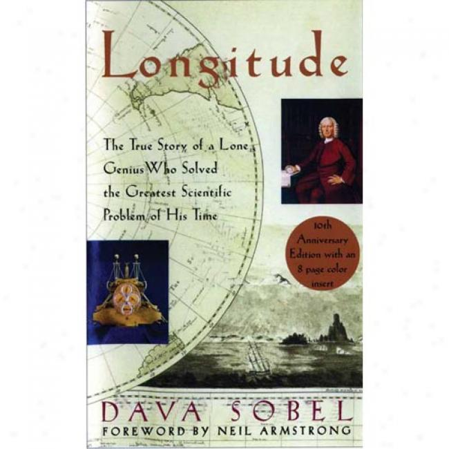 Longitude: The True Story Of A Lone Geniius Who Solved The Greatest Scientific Problem Of His Time