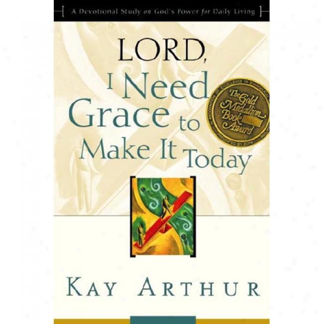 Lord, I Need Grace To Make It By Kay Arthur, Isbn 1578564417