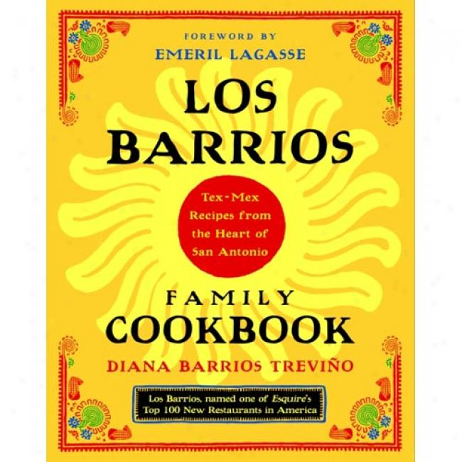 Los Barrios Family Cookbooks: Tex-mex Recipes From The Seat of life Of San Antonio By Diana Barrios Trevino, Isbn 0375760970