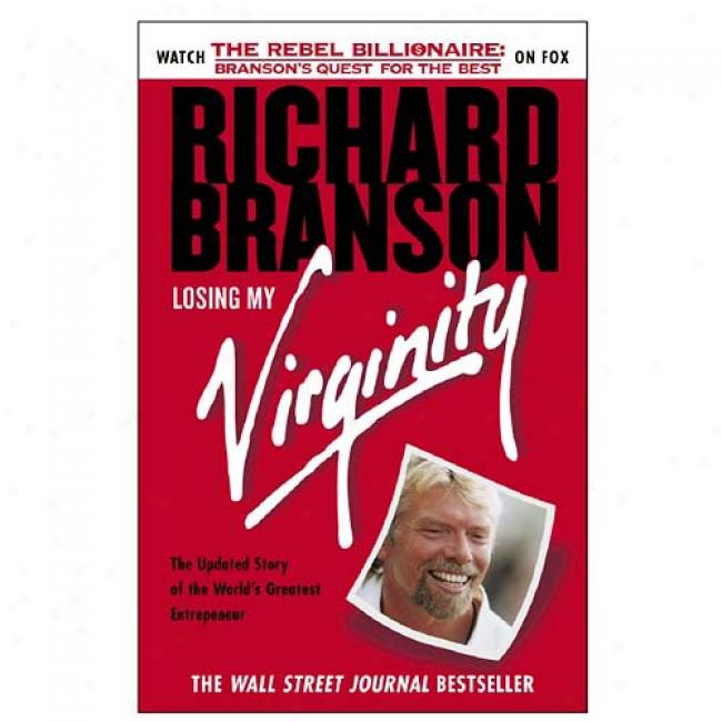 Losing My Virginity: How I've Survived, Had Fun, And Made A Fortune Doing Office My Way By Richard Branson, Isbn 0812932293