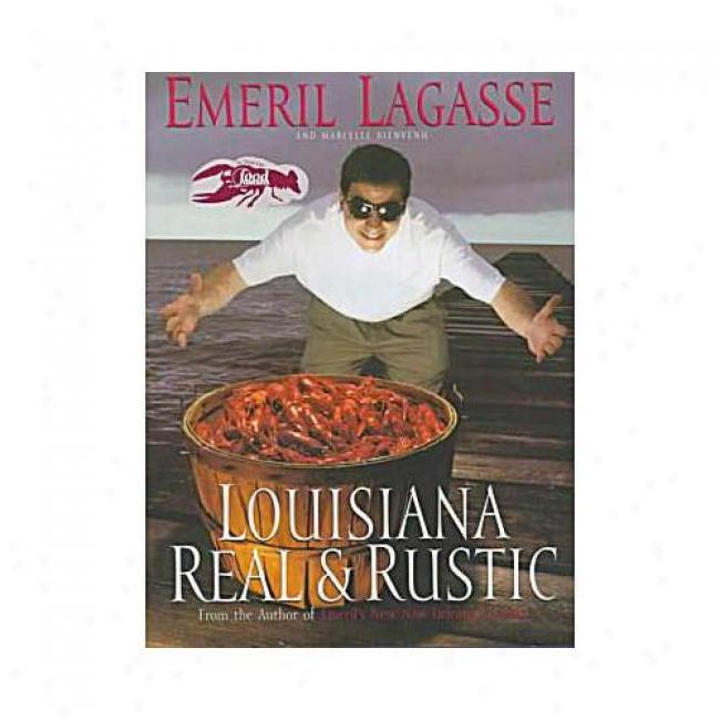 Louisiana Real And Rustic By Emeril Lagasse, Isbn 0688127215