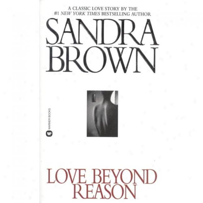 Love Beyond Reason By Sandra Brown, Isbn 0446360708
