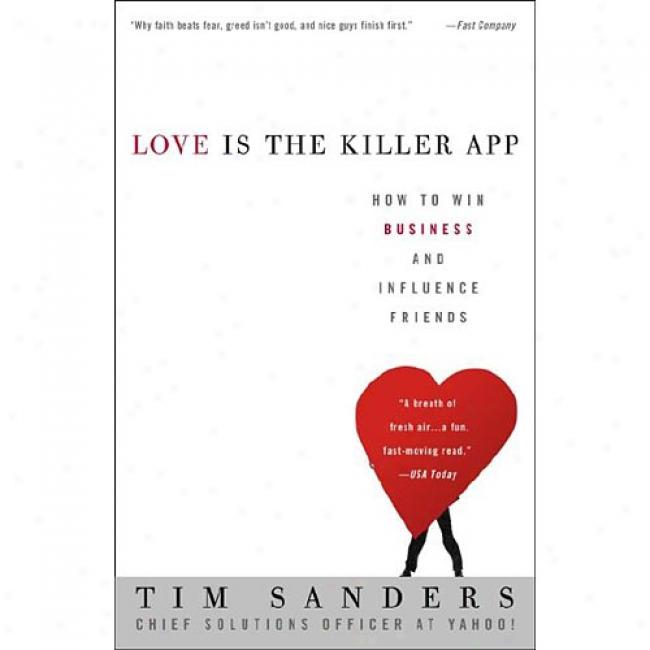 Love Is The Killer App: How To Win Business And Influence Friends By Sanders, Isbn 140O046831